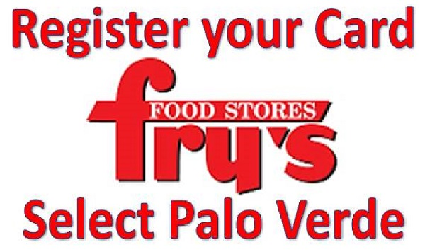 Register your card at Fry's food stores. Select Palo Verde.